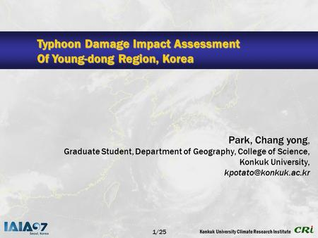 Konkuk University Climate Research Institute Typhoon Damage Impact Assessment Of Young-dong Region, Korea Park, Chang yong, Graduate Student, Department.