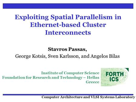 Institute of Computer Science Foundation for Research and Technology – Hellas Greece Computer Architecture and VLSI Systems Laboratory Exploiting Spatial.