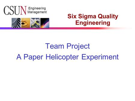 Engineering Management Six Sigma Quality Engineering Team Project A Paper Helicopter Experiment.