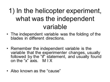 1) In the helicopter experiment, what was the independent variable