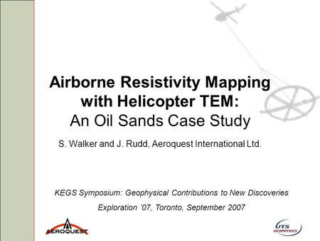 Airborne Resistivity Mapping with Helicopter TEM: An Oil Sands Case Study S. Walker and J. Rudd, Aeroquest International Ltd. KEGS Symposium: Geophysical.