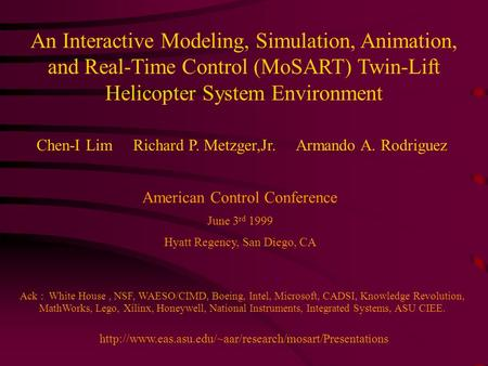 An Interactive Modeling, Simulation, Animation, and Real-Time Control (MoSART) Twin-Lift Helicopter System Environment Chen-I Lim Richard P. Metzger,Jr.