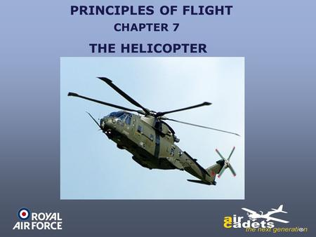 PRINCIPLES OF FLIGHT CHAPTER 7 THE HELICOPTER.