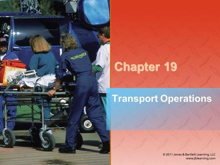 Chapter 19 Transport Operations. National EMS Education Standard Competencies (1 of 2) EMS Operations Knowledge of operational roles and responsibilities.