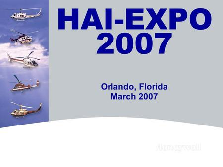 HAI-EXPO 2007 Orlando, Florida March 2007. 2HONEYWELL - CONFIDENTIAL File Number 2007 Civil Helicopter Outlook: Higher Deliveries 9th annual operator.