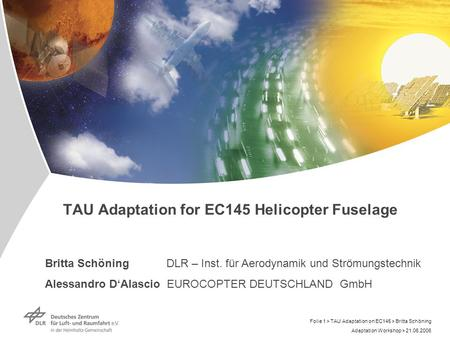 Adaptation Workshop > 21.06.2006 Folie 1 > TAU Adaptation on EC145 > Britta Schöning TAU Adaptation for EC145 Helicopter Fuselage Britta Schöning DLR –