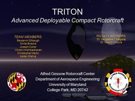 TRITON Advanced Deployable Compact Rotorcraft Alfred Gessow Rotorcraft Center Department of Aerospace Engineering University of Maryland College Park,