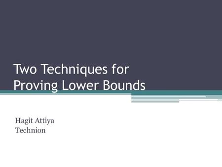 Two Techniques for Proving Lower Bounds Hagit Attiya Technion TexPoint fonts used in EMF. Read the TexPoint manual before you delete this box.: AA A.