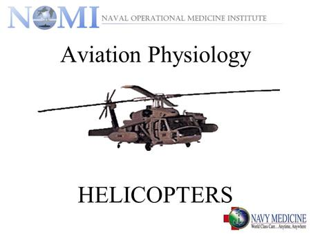 Aviation Physiology HELICOPTERS. Terminal Objectives  Be familiar with the avoidance, recognition, and treatment of hypoxia/hyperventilation, aviation.