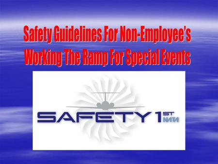 """SAFETY"" ""SAFETY"" Your Attitude & Common Sense RAMP SAFETY  Do you understand the safety rules that apply to ramp areas?  Have you had an orientation."