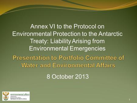 8 October 2013 Annex VI to the Protocol on Environmental Protection to the Antarctic Treaty: Liability Arising from Environmental Emergencies 1.