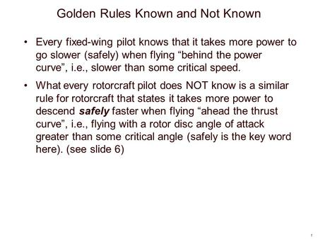 "1 Golden Rules Known and Not Known Every fixed-wing pilot knows that it takes more power to go slower (safely) when flying ""behind the power curve"", i.e.,"