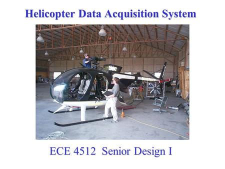Helicopter Data Acquisition System ECE 4512 Senior Design I.