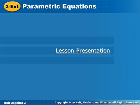Parametric Equations 3-Ext Lesson Presentation Holt Algebra 2.