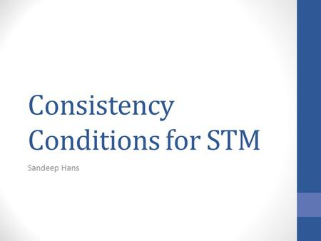 Consistency Conditions for STM Sandeep Hans. Agenda Database Consistency Conditions STM Consistency Conditions A different perspective Consistency with.