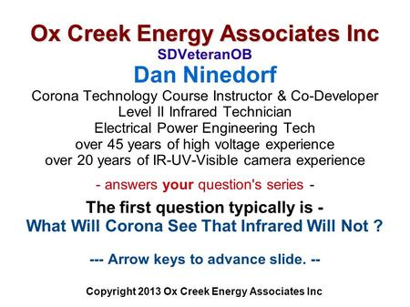 Ox Creek Energy Associates Inc Ox Creek Energy Associates Inc SDVeteranOB Dan Ninedorf Corona Technology Course Instructor & Co-Developer Level II Infrared.