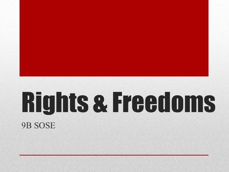 Rights & Freedoms 9B SOSE. Learning Intentions Students will be able to: Define what a 'right' is Understand the scope of the course for term 4 Heading: