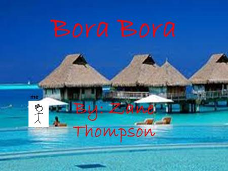 Bora By: Zane Thompson me. Flight Time I leave at 8:00am and will arrive in Bora Bora at 1:00am. It is 2485 miles away an the cost for around trip is.