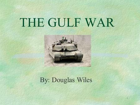 1 THE GULF WAR By: Douglas Wiles. 2 Contents §Background §Why Iraq invaded Kuwait §Initial UN attacks §Apache helicopter §The shooting down of David Eberly.