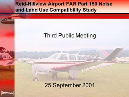 Reid-Hillview Airport FAR Part 150 Noise and Land Use Compatibility Study Third Public Meeting 25 September 2001.