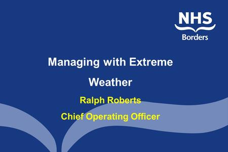 Managing with Extreme Weather Ralph Roberts Chief Operating Officer.