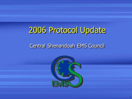 1 2006 <strong>Protocol</strong> Update Central Shenandoah EMS Council.