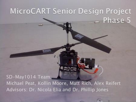 SD-May1014 Team: Michael Peat, Kollin Moore, Matt Rich, Alex Reifert Advisors: Dr. Nicola Elia and Dr. Phillip Jones.