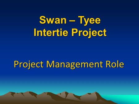 Project Management Role Swan – Tyee Intertie Project.