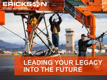 LEADING YOUR LEGACY INTO THE FUTURE. Leading Your Legacy into the Future Mission Statement Erickson is striving to become the recognized leader in legacy.