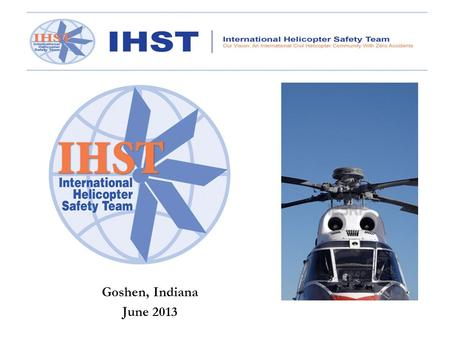 Goshen, Indiana June 2013. A Safety Snapshot of the U.S. Civil Helicopter Community.