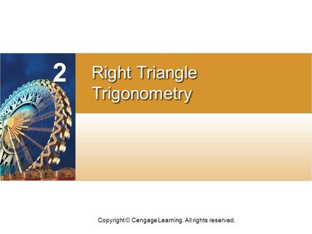 Copyright © Cengage Learning. All rights reserved. CHAPTER 2 Right Triangle Trigonometry Right Triangle Trigonometry.