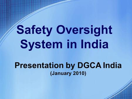 Safety Oversight System in India Presentation by DGCA India (January 2010)