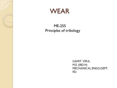 WEAR ME-255 Principles of tribology GAMIT VIPUL M.E. (08214)