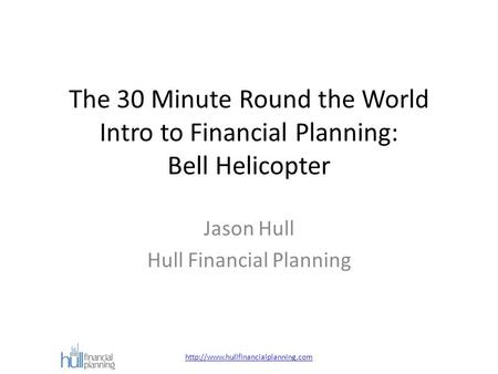 The 30 Minute Round the World Intro to Financial Planning: Bell Helicopter Jason Hull Hull Financial Planning