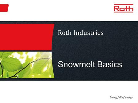 Roth Industries Snowmelt Basics. Program Outline I. Introduction II. Applications III. Benefits IV. Classifications V. System Design VI. Installation.