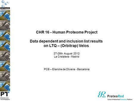 CHR 16 - Human Proteome Project Data dependent and inclusion list results on LTQ – (Orbitrap) Velos 27-28th August 2012 La Cristalera - Madrid PCB – Eliandre.