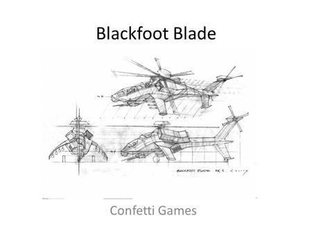 Blackfoot Blade Confetti Games. Confetti Think-Tank for game and movie related industries Middleware Provider – Aura – Dynamic Global Illumination System.