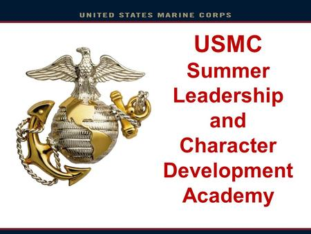 USMC Summer Leadership and Character Development Academy.