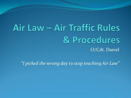 "O/Cdt. Darcel ""I picked the wrong day to stop teaching Air Law"""