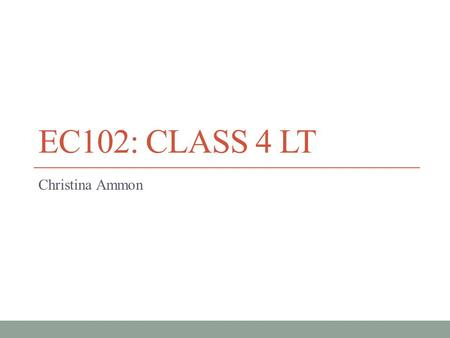 EC102: CLASS 4 LT Christina Ammon. Today's Plan Will cover:  Essay 3 question e,f,g  Essay 4  Quiz 4.