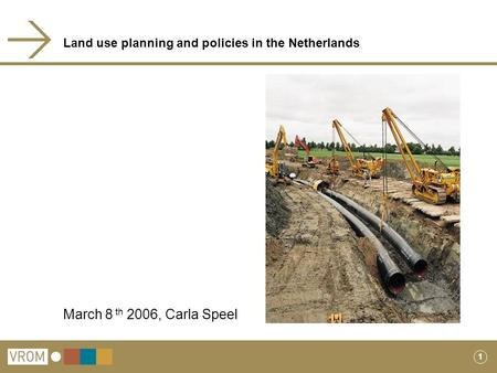 1 Land use planning and policies in the Netherlands March 8 th 2006, Carla Speel.