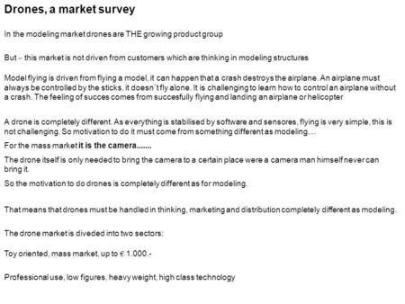 Drones, a market survey In the modeling market drones are THE growing product group But – this market is not driven from customers which are thinking.