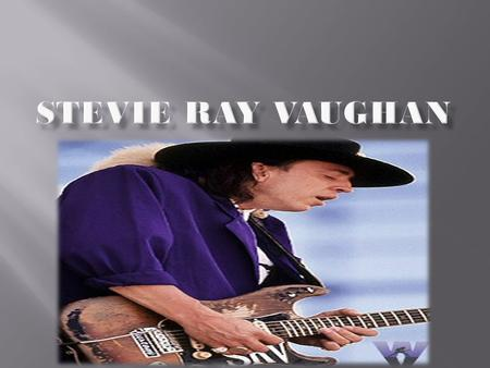 Stevie Ray Vaughan born in Dallas, Texas (3 October 1954-27 August 1990) and was a American blues guitarist, known as one of the most influential musicians.