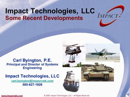 Www.impact-tek.com © 2008, Impact Technologies, LLC – All Rights Reserved 1 Impact Technologies, LLC Some Recent Developments Carl Byington, P.E. Principal.