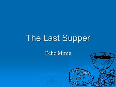 The Last Supper Echo Mime.