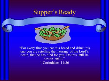 "Supper's Ready ""For every time you eat this bread and drink this cup you are retelling the message of the Lord's death, that he has died for you. Do this."