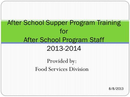 Provided by: Food Services Division After School Supper Program Training for After School Program Staff 2013-2014 8/8/2013.