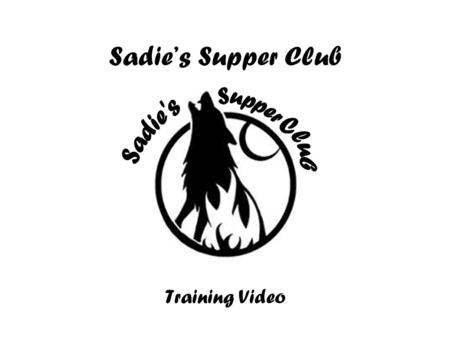 Sadie's Supper Club Training Video. Business Sadie's Supper Club –Provides a warm, friendly atmosphere where friends and family come together.