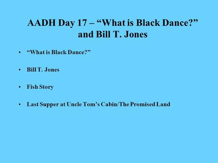 "AADH Day 17 – ""What is Black Dance?"" and Bill T. Jones ""What is Black Dance?"" Bill T. Jones Fish Story Last Supper at Uncle Tom's Cabin/The Promised Land."