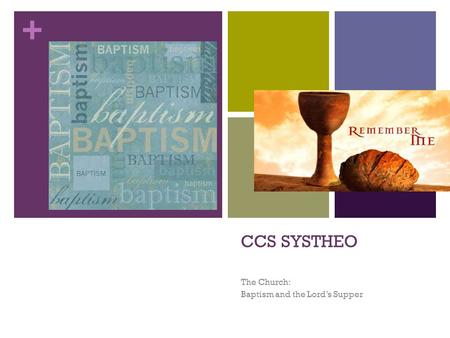 + CCS SYSTHEO The Church: Baptism and the Lord's Supper.
